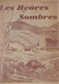 Antoine Baton et Paul Fouras - Les heures sombres, 1940-1945.