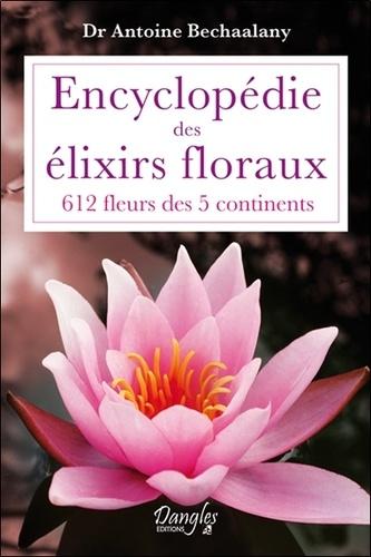 Antoine Bechaalany - Encyclopédie des élixirs floraux - 612 fleurs des 5 continents.