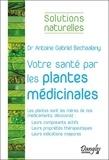 Antoine Bechaalany - Votre santé par les plantes médicinales majeures.