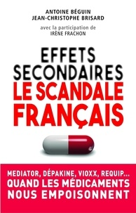 Antoine Béguin et Irène Frachon - Effets secondaires : le scandale français.