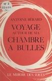Antoine Berard - Voyage autour de ma chambre à bulles : Chroniques scientifiques.