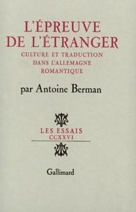 Antoine Berman - L'épreuve de l'étranger - Culture et traduction dans l'Allemagne ramantique.