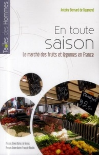 Antoine Bernard de Raymond - En toute saison - Le marché des fruits et légumes en France.