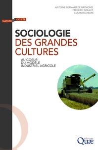Antoine Bernard de Raymond et Frédéric Goulet - Sociologie des grandes cultures - Au coeur du modèle industriel agricole.