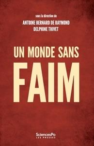 Antoine Bernard de Raymond et Delphine Thivet - Un monde sans faim - Gouverner la sécurité alimentaire.