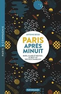 Antoine Besse - Paris après minuit - Bars, clubs et restos : le best-of des noctambules.