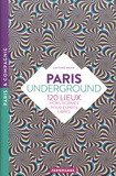 Antoine Besse - Paris underground - 120 lieux hors normes pour esprits libres.