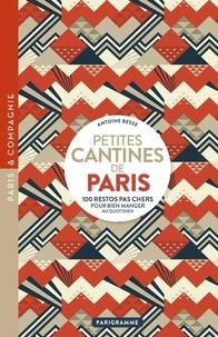 Petites cantines de Paris- 100 restos pas chers pour bien manger au quotidien - Antoine Besse |