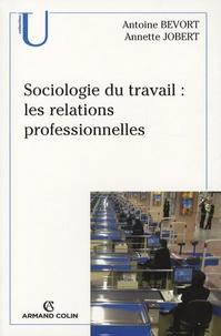 Antoine Bevort et Annette Jobert - Sociologie du travail : les relations professionnelles.
