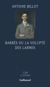 Antoine Billot - Barrés ou la volupté des larmes.