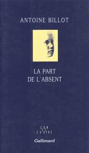 Antoine Billot - La part de l'absent.