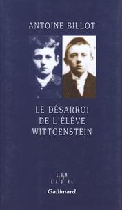 Antoine Billot - Le désarroi de l'élève Wittgenstein.