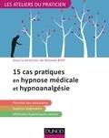 Antoine Bioy - 15 situations cliniques en hypnose médicale et hypnoanalgésie.