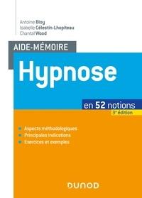 Antoine Bioy et Isabelle Célestin-Lhopiteau - Aide-mémoire - Hypnose - 3e éd. - en 52 notions.