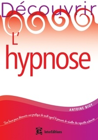 Antoine Bioy - Découvrir l'hypnose - 2e éd..