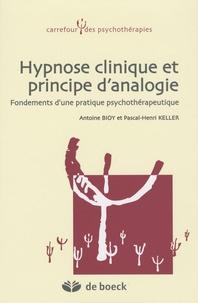 Antoine Bioy et Pascal-Henri Keller - Hypnose clinique et principe d'analogie - Fondements d'une pratique psychothérapeutique.
