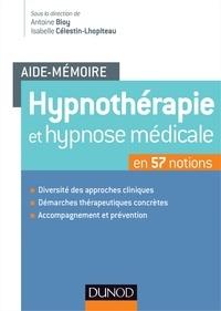 Antoine Bioy et Isabelle Célestin-Lhopiteau - Hypnothérapie et hypnose médicale en 57 notions.