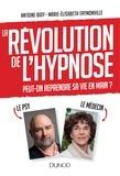 Antoine Bioy et Marie-Elisabeth Faymonville - La révolution de l'hypnose - Peut-on reprendre sa vie en main ?.