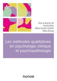 Antoine Bioy et Marie-Carmen Castillo - Les méthodes qualitatives en psychologie clinique et psychopathologie.