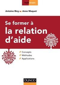 Antoine Bioy et Anne Maquet - Se former à la relation d'aide - Concepts, méthodes, applications.