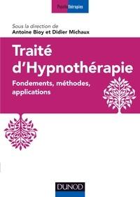 Antoine Bioy et Didier Michaux - Traité d'hypnothérapie - Fondements, méthodes, applications.