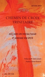 Antoine Birot - Chemin de croix trinitaire avec Hans Urs von Balthasar et Adrienne von Speyr - Comment la Trinité est-elle impliquée dans la Passion ?.