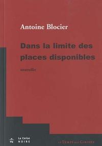 Antoine Blocier - Dans la limite des places disponibles - Et autres nouvelles noires.