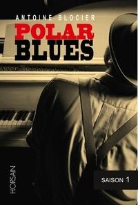 Antoine Blocier - Polar blues Saison 1 : .