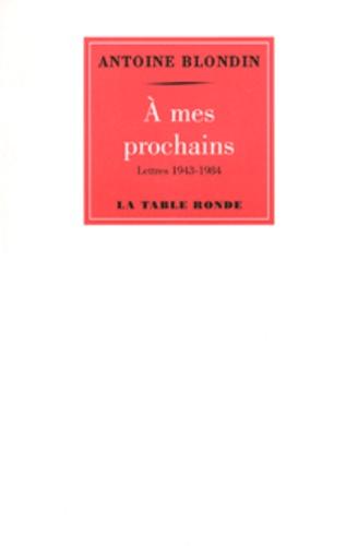 Antoine Blondin - A mes prochains - Lettres de 1943 à 1984.