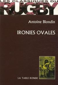 Antoine Blondin - Ironies ovales.