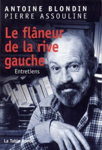 Antoine Blondin et Pierre Assouline - Le flâneur de la rive gauche - Entretiens.