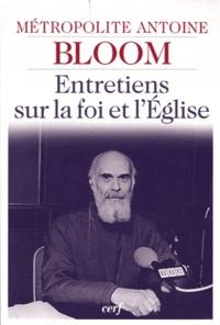 Antoine Bloom - Entretiens sur la foi et l'église.