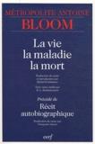 Antoine Bloom - La vie, la maladie, la mort - Précédé de Récit autobiographique.