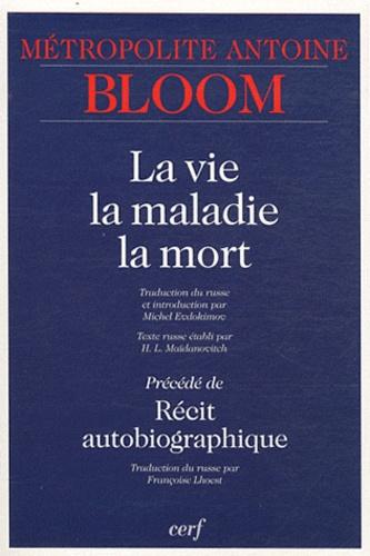 La Vie La Maladie La Mort Precede De Recit Autobiographique