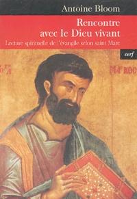 Antoine Bloom - Rencontre avec le Dieu vivant - Lecture spirituelle de l'évangile selon saint Marc.
