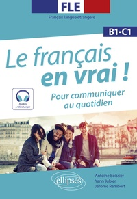 Antoine Boissier et Yann Jubier - Le français en vrai ! B1-C1 - Pour communiquer au quotidien.