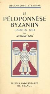 Antoine Bon et Paul Lemerle - Le Péloponnèse byzantin jusqu'en 1204.