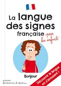 Antoine Bonnet et Stéphanie Bioret - La langue des signes française pour les enfants.