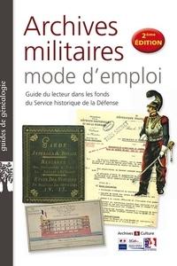Antoine Boulant - Archives militaires mode d'emploi - Guide du lecteur dans les fonds du Service historique de la Défense.