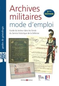 Antoine Boulant et Sandrine Heiser - Archives militaires : mode d'emploi - Guide du lecteur dans les fonds du Service historique de la Défense.