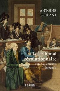 Antoine Boulant - Le tribunal révolutionnaire - Punir les ennemis du peuple.