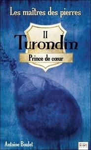 Antoine Boulet - Les maîtres des pierres Tome 2 : Turondin Prince de coeur.