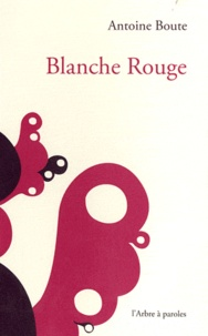 Antoine Boute - Blanche Rouge.