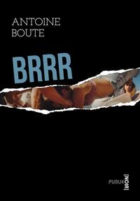 Antoine Boute - Brrr - Déconstruire les codes du thriller et du gore pour démonter la société, ses dessous, ses fantasmes et en rire (jaune) – de la fiction comme arme absolue..