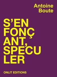 Antoine Boute - S'enfonçant, spéculer.