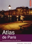 Antoine Brès et Thierry Sanjuan - Atlas de Paris - Les métamorphoses d'une ville intense.