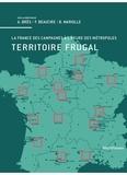Antoine Brès et Francis Beaucire - Territoire frugal - La France des campagnes à l'heure des métropoles.