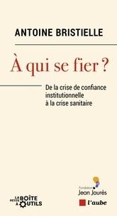 Antoine Bristielle - A qui se fier ? - De la crise de confiance institutionnelle à la crise sanitaire.