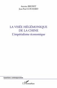 Antoine Brunet et Jean-Paul Guichard - La visée hégémonique de la Chine - L'impérialisme économique.
