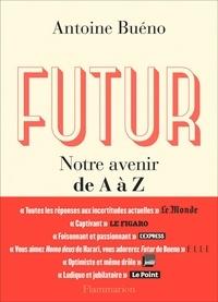 Antoine Buéno - Futur - Notre avenir de A à Z.